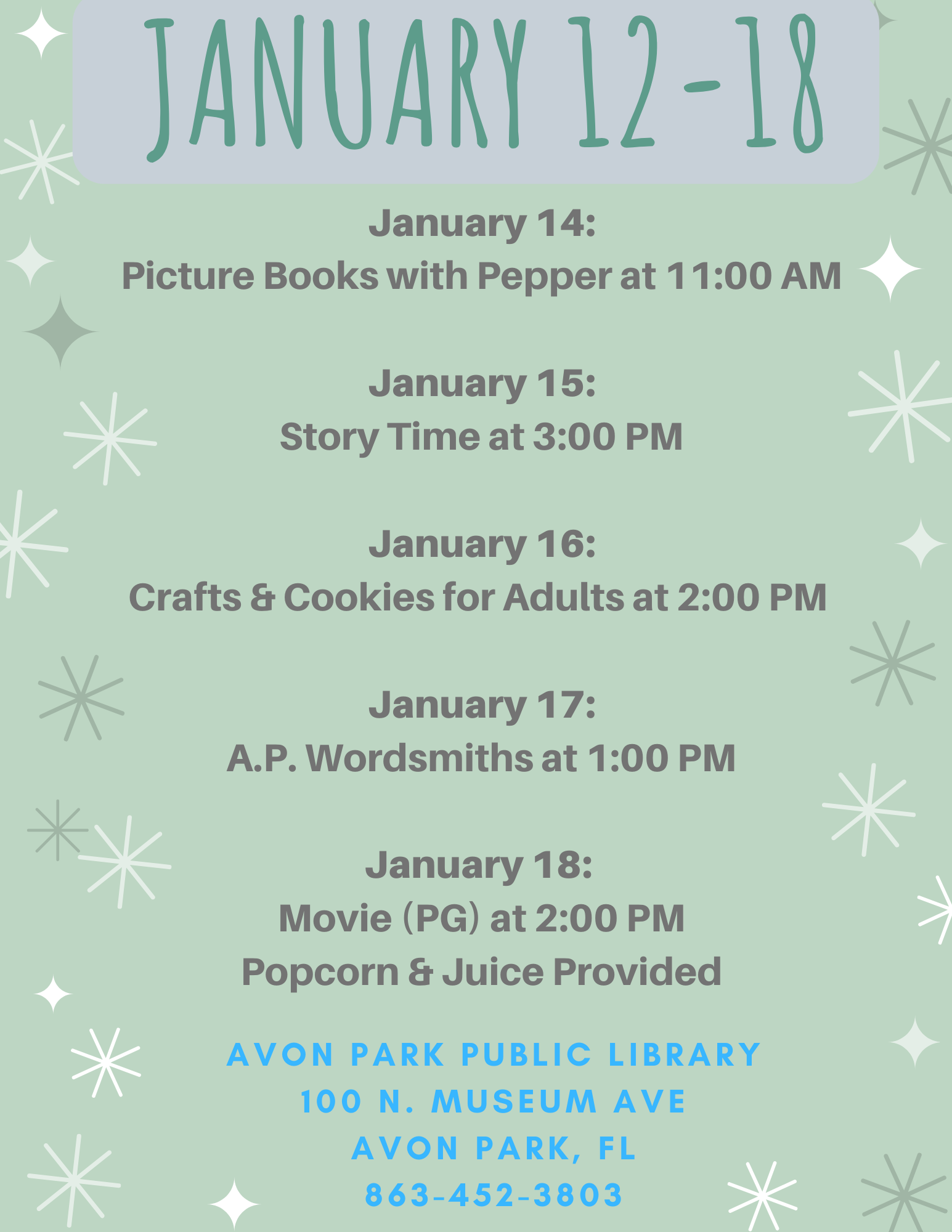 The events for January 12-18, 2020 at the Avon Park Public Library are as follows: January 14, 2020 at 11:00 AM will be Picture books with Pepper, a story time with a trained therapy dog. On January 15, 2020, we will have our regular story time at 3:00 PM. January 16 at 2:00 PM will be our crafts and cookies for adults. The Avon Park Wordsmiths will meet at 1:00 PM. Movie (PG) will be shown on January 18, 2020 at 2:00 PM. Call 863-452-3803 for questions.