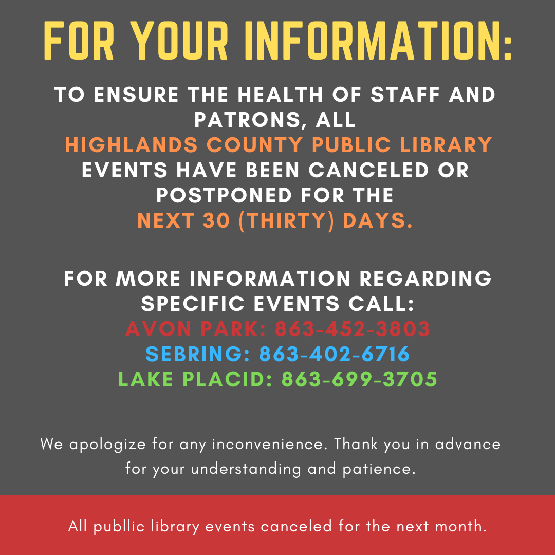 All Highlands County Public Library events are canceled for the next 30 (thirty) days.