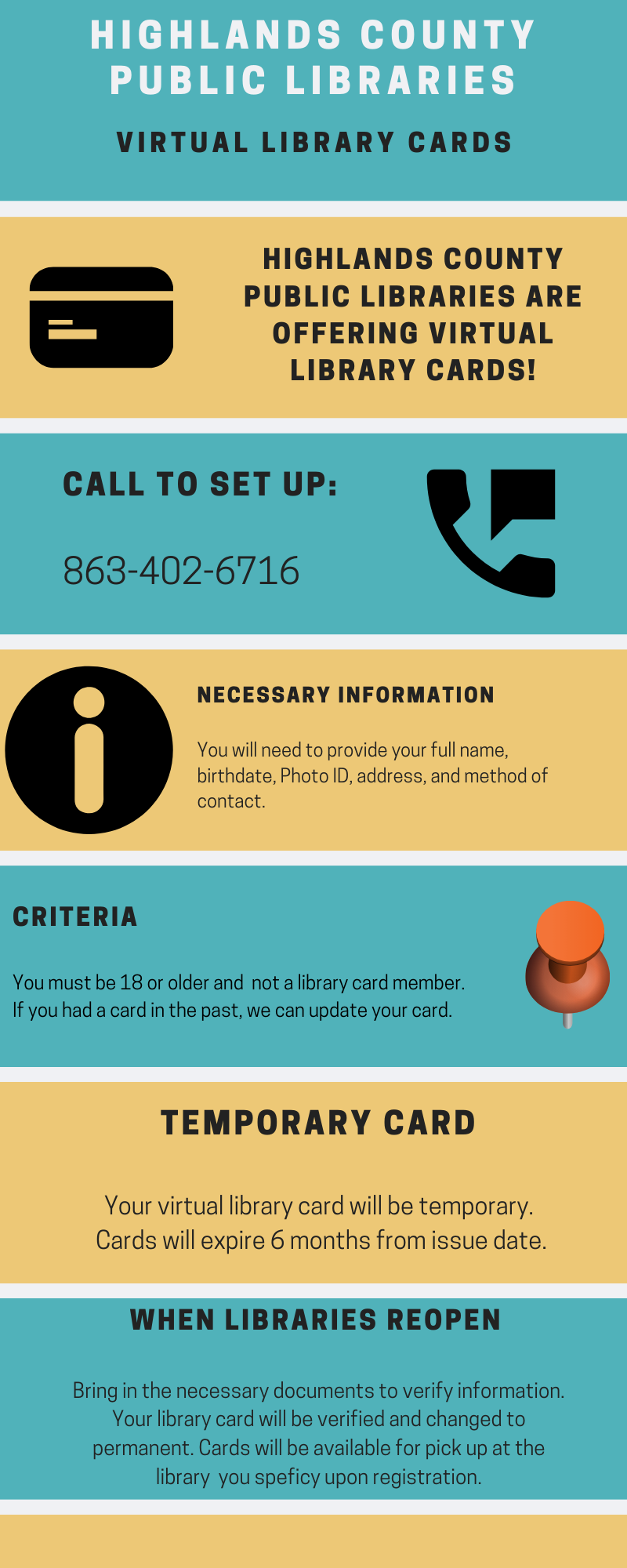 Highlands County Library System is now offering virtual library cards. You must be 18 or older and a first time card member. Call 863-402-6716 and supply your full name, photo ID, address, and contact information. These temporary cards will expire 6 months after the issue date.