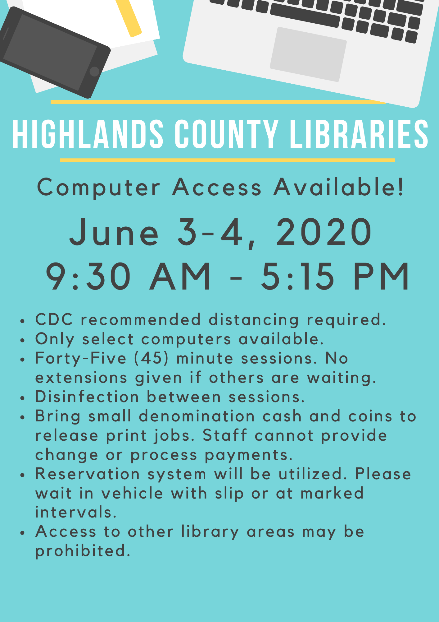Highlands County Public Libraries will be offering computer usage on June 3-4, 2020 from 9:30 AM to 5:15 PM. Computers will automatically log off at 5:15 PM. Sessions will be limited to 45 minutes. Social distancing lines will be marked on the sidewalk if you choose to wait there, and if not please wait in your vehicle with a reservation slip. All other areas of the libraries will be closed and not available for use or access. Computer service available at Avon Park, Sebring, and Lake Placid Libraries. Please call your branch for questions or assistance. Avon Park is 863-452-3803, Sebring is 863-402-6716, and Lake Placid is 863-699-3705.