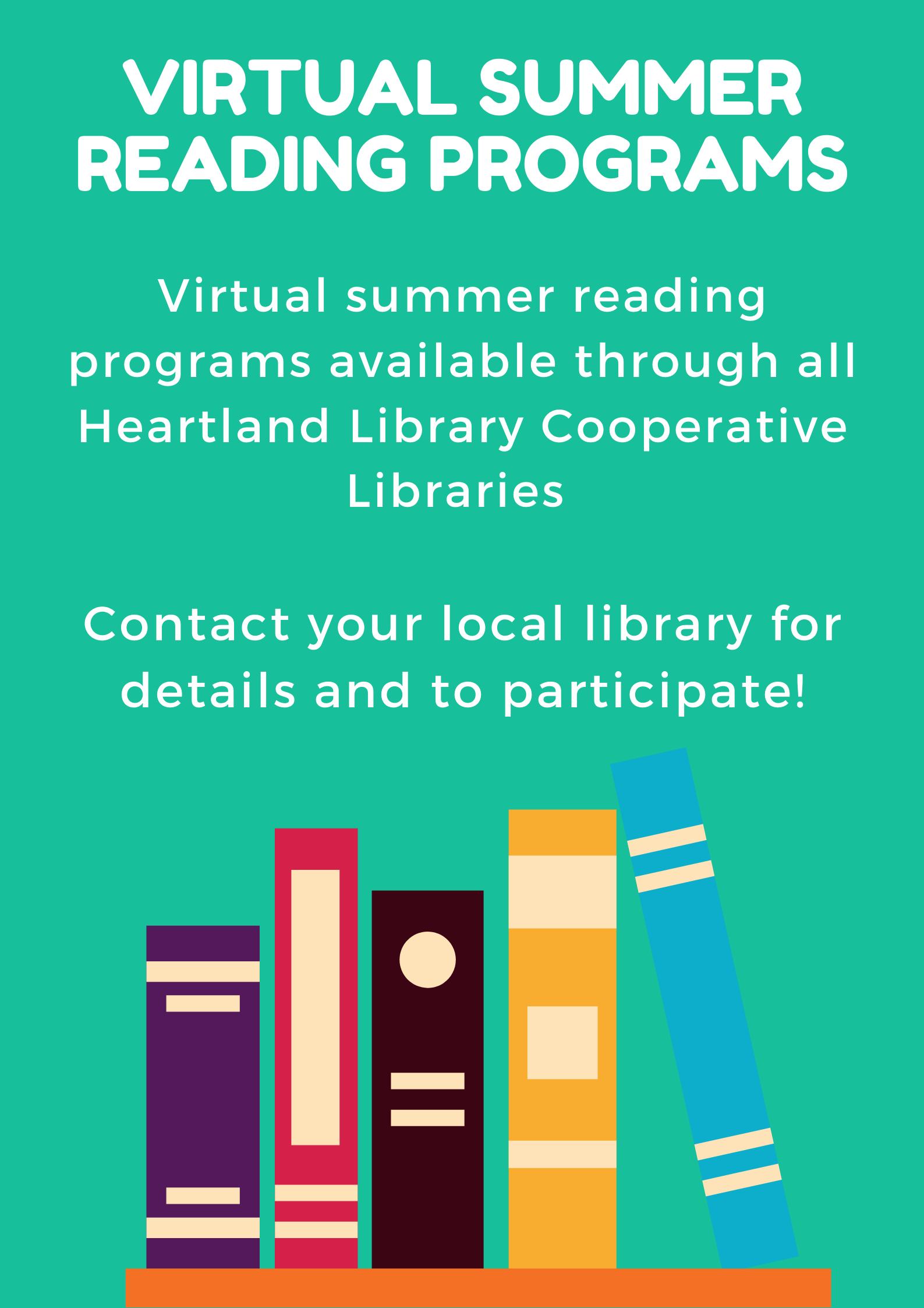 Summer reading programs are available through all Heartland Library Cooperative Libraries. Contact your local library to receive more information and/or to participate!
