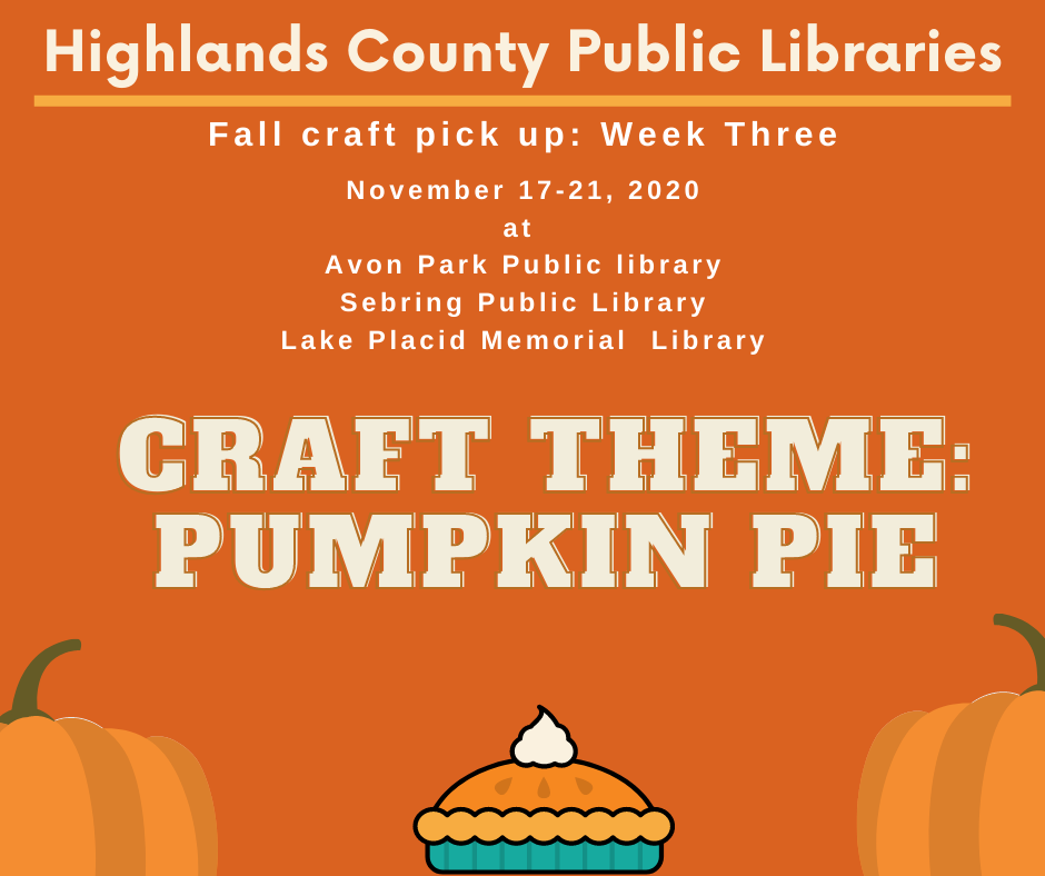 """November craft bags for week three will be available November 17-21, 2020 during normal library operating hours. The third week's theme will be a craft of """"Pumpkin Pie."""" Each bag/kit will contain the supplies and instructions for the craft along with related book titles, snacks, and additional resources that tie into the craft! We can't wait to see your crafting creations. Use #highlandscountylibrariesfallcrafts to share your final products!"""